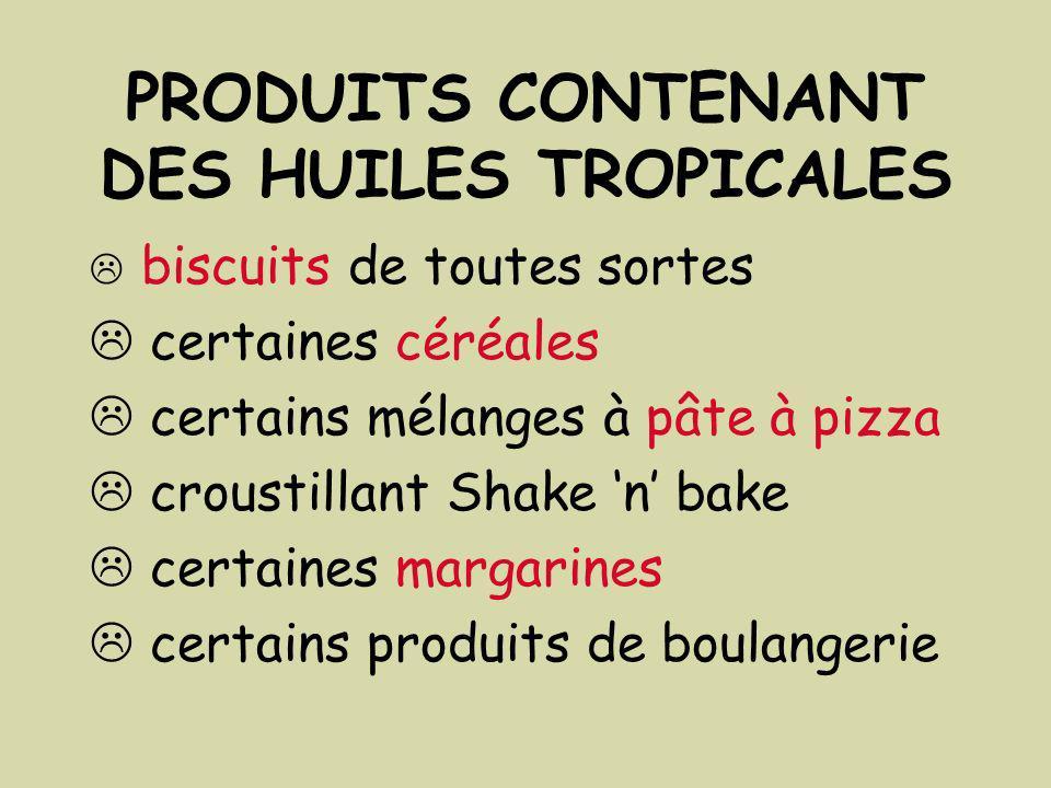 PRODUITS CONTENANT DES HUILES TROPICALES biscuits de toutes sortes certaines céréales certains mélanges à pâte à pizza croustillant Shake n bake certaines margarines certains produits de boulangerie