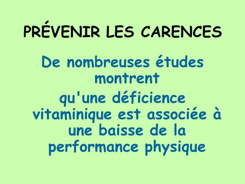 PRÉVENIR LES CARENCES De nombreuses études montrent qu'une déficience vitaminique est associée à une baisse de la performance physique