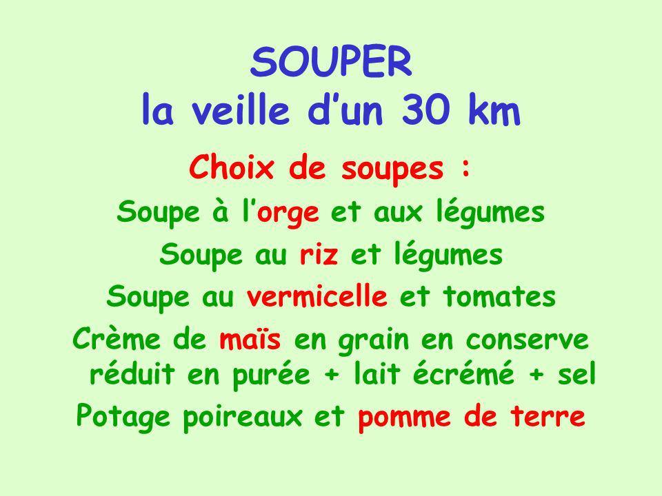 SOUPER la veille dun 30 km Choix de soupes : Soupe à lorge et aux légumes Soupe au riz et légumes Soupe au vermicelle et tomates Crème de maïs en grai