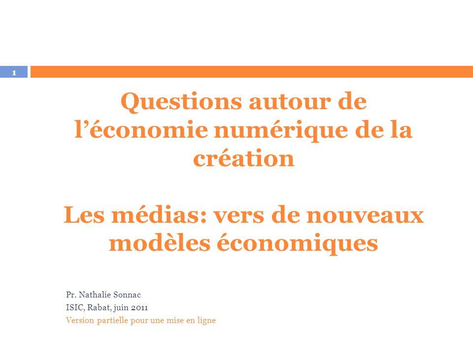 1 Pr. Nathalie Sonnac ISIC, Rabat, juin 2011 Version partielle pour une mise en ligne Economie des industries créatives à lère numérique Questions aut