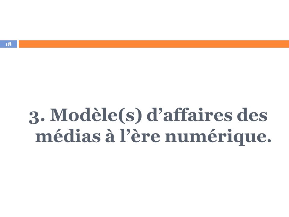 18 3. Modèle(s) daffaires des médias à lère numérique.