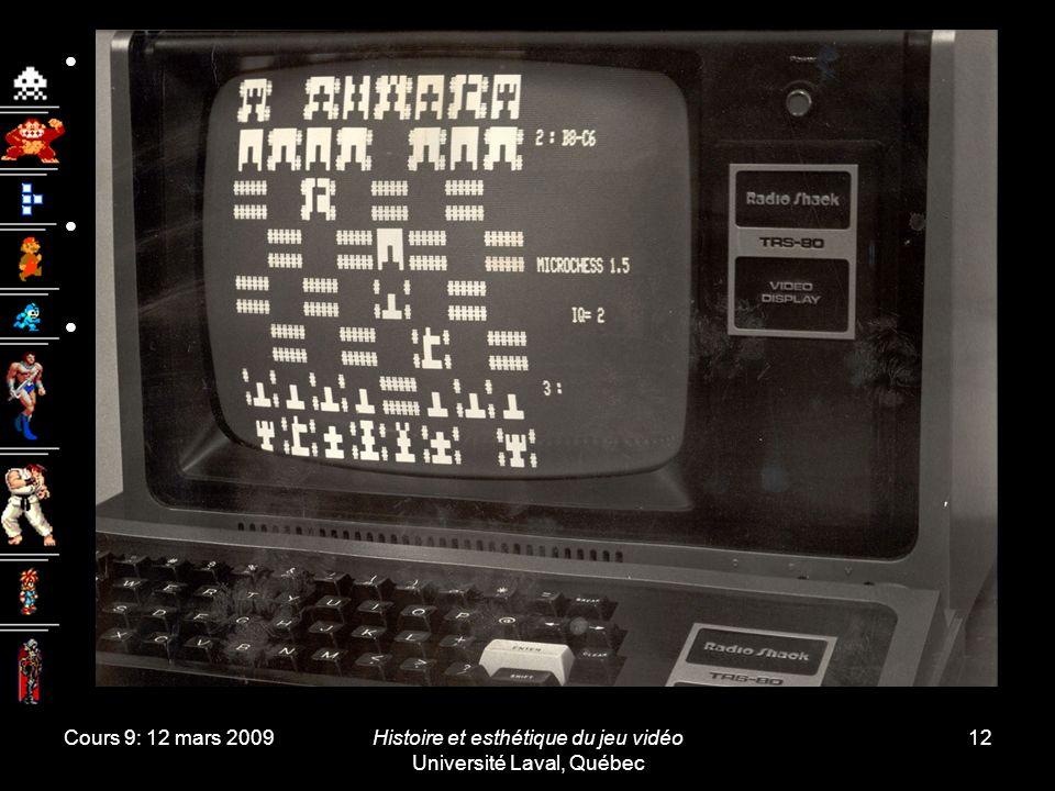 Cours 9: 12 mars 2009Histoire et esthétique du jeu vidéo Université Laval, Québec 12 Dès ces premières années, les micro-ordinateurs offrent des jeux