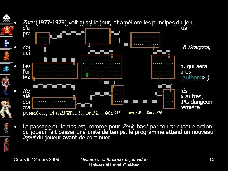 Cours 9: 12 mars 2009Histoire et esthétique du jeu vidéo Université Laval, Québec 13 Zork (1977-1979) voit aussi le jour, et améliore les principes du