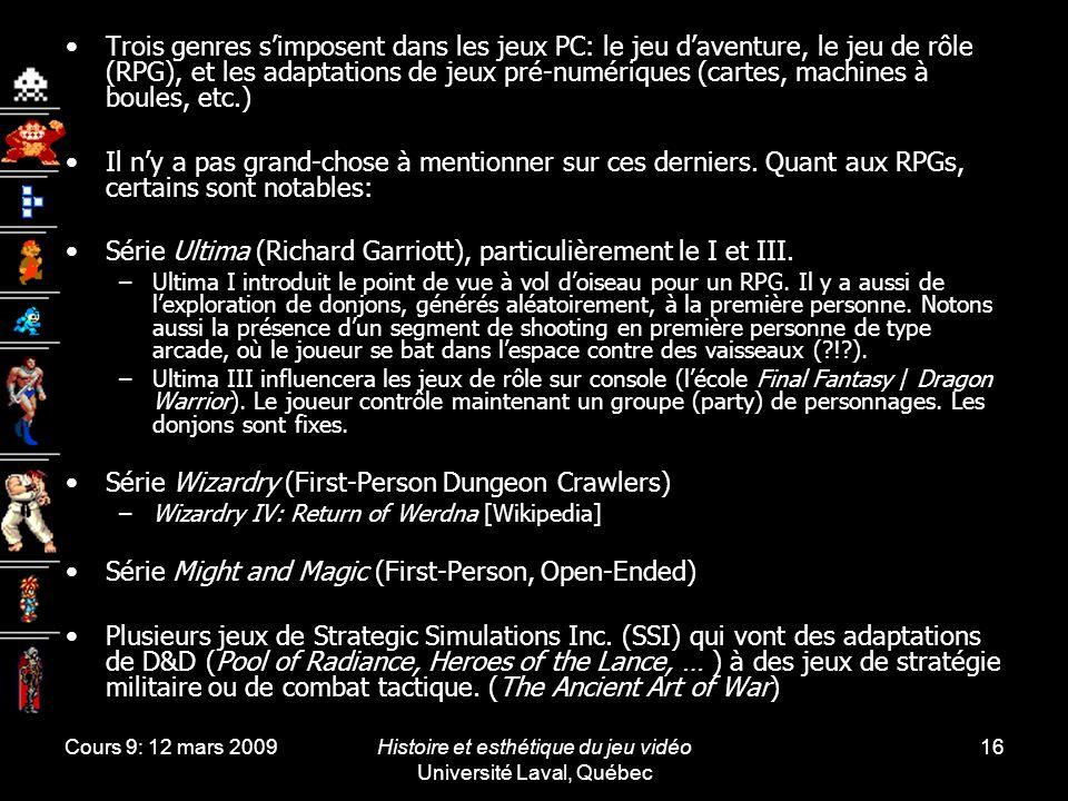 Cours 9: 12 mars 2009Histoire et esthétique du jeu vidéo Université Laval, Québec 16 Trois genres simposent dans les jeux PC: le jeu daventure, le jeu