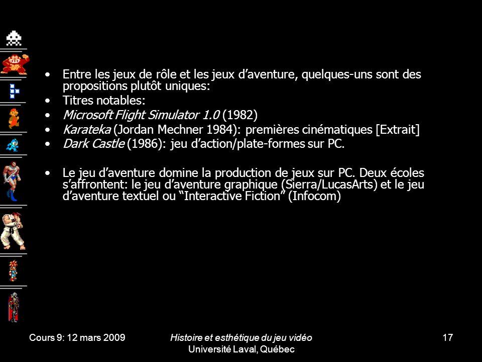 Cours 9: 12 mars 2009Histoire et esthétique du jeu vidéo Université Laval, Québec 17 Entre les jeux de rôle et les jeux daventure, quelques-uns sont d