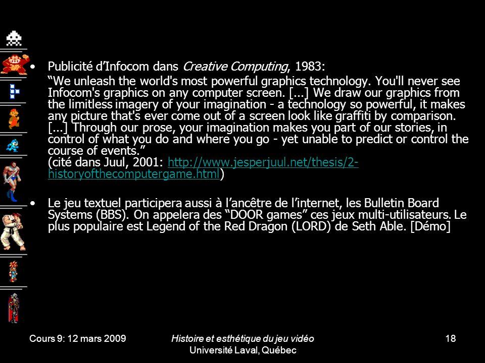 Cours 9: 12 mars 2009Histoire et esthétique du jeu vidéo Université Laval, Québec 18 Publicité dInfocom dans Creative Computing, 1983: We unleash the