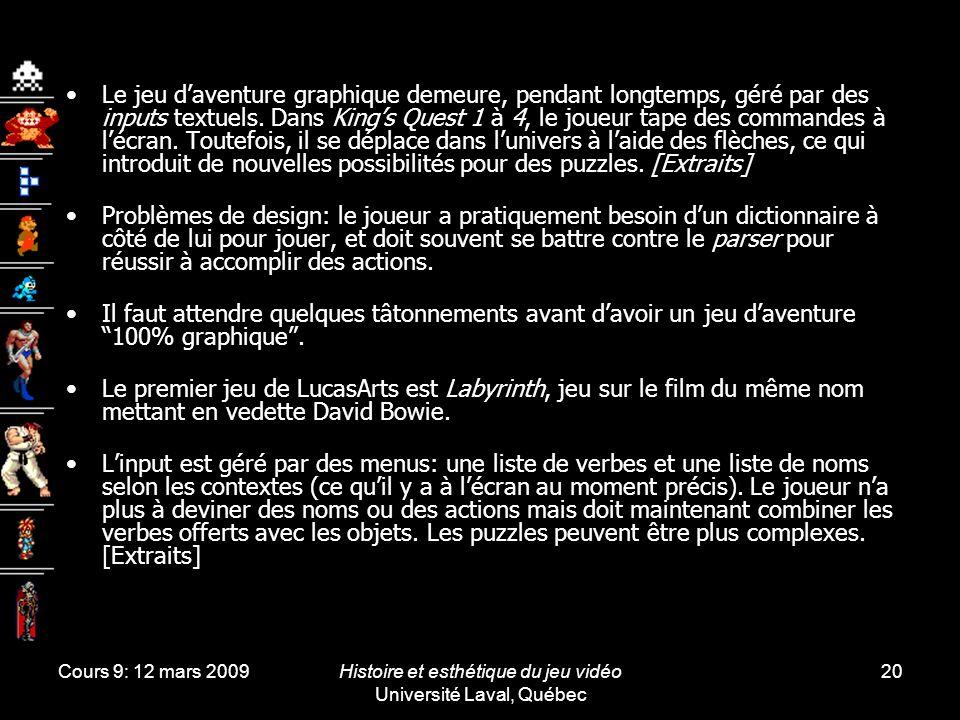 Cours 9: 12 mars 2009Histoire et esthétique du jeu vidéo Université Laval, Québec 20 Le jeu daventure graphique demeure, pendant longtemps, géré par d