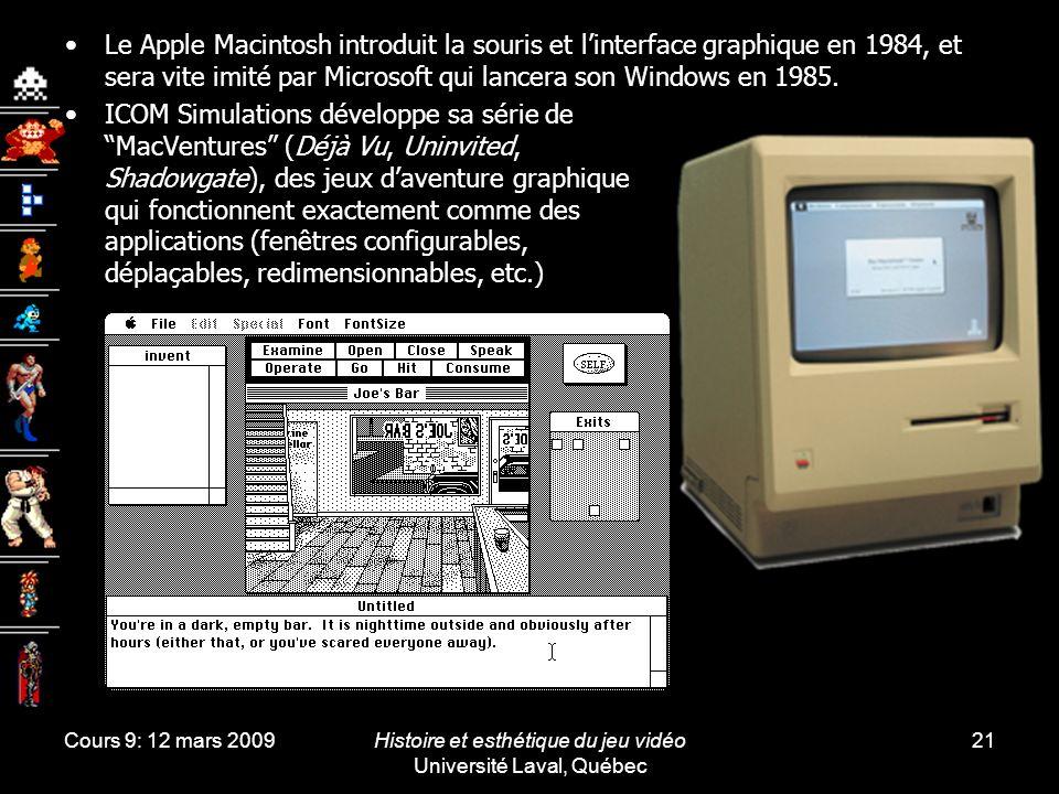 Cours 9: 12 mars 2009Histoire et esthétique du jeu vidéo Université Laval, Québec 21 Le Apple Macintosh introduit la souris et linterface graphique en