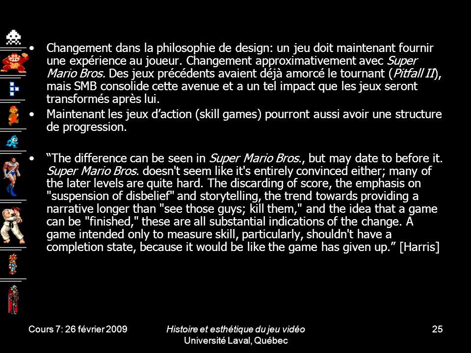 Cours 7: 26 février 2009Histoire et esthétique du jeu vidéo Université Laval, Québec 25 Changement dans la philosophie de design: un jeu doit maintena