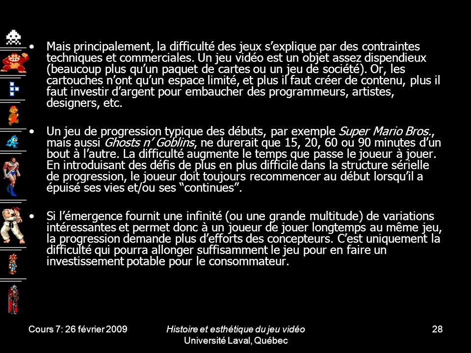 Cours 7: 26 février 2009Histoire et esthétique du jeu vidéo Université Laval, Québec 28 Mais principalement, la difficulté des jeux sexplique par des