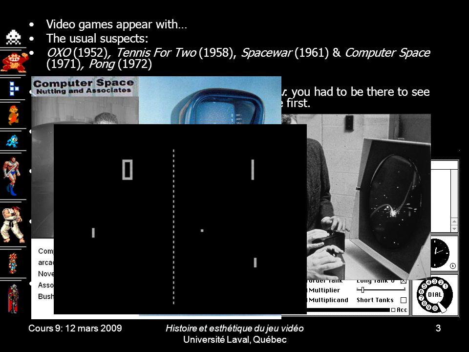Cours 9: 12 mars 2009Histoire et esthétique du jeu vidéo Université Laval, Québec 3 Video games appear with… The usual suspects: OXO (1952), Tennis Fo