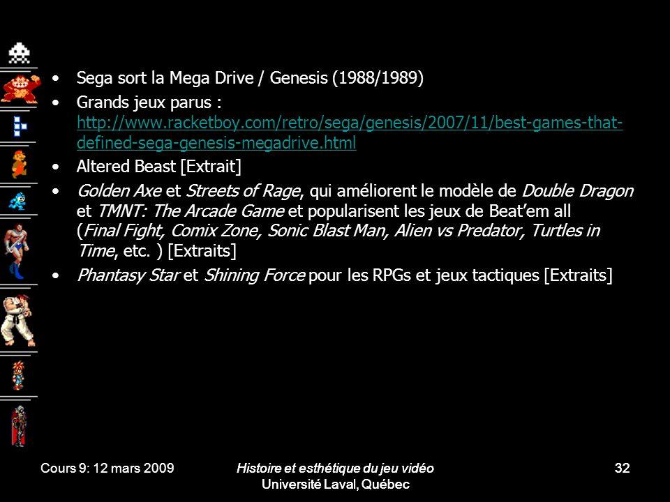 Cours 9: 12 mars 2009Histoire et esthétique du jeu vidéo Université Laval, Québec 32 Sega sort la Mega Drive / Genesis (1988/1989) Grands jeux parus :