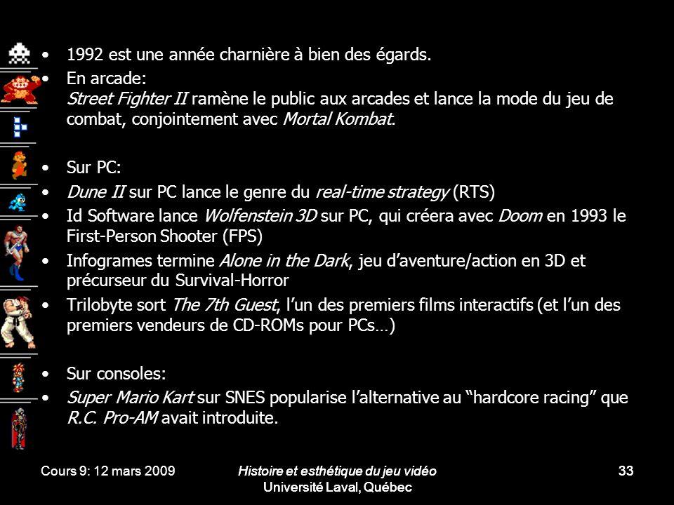 Cours 9: 12 mars 2009Histoire et esthétique du jeu vidéo Université Laval, Québec 33 1992 est une année charnière à bien des égards. En arcade: Street