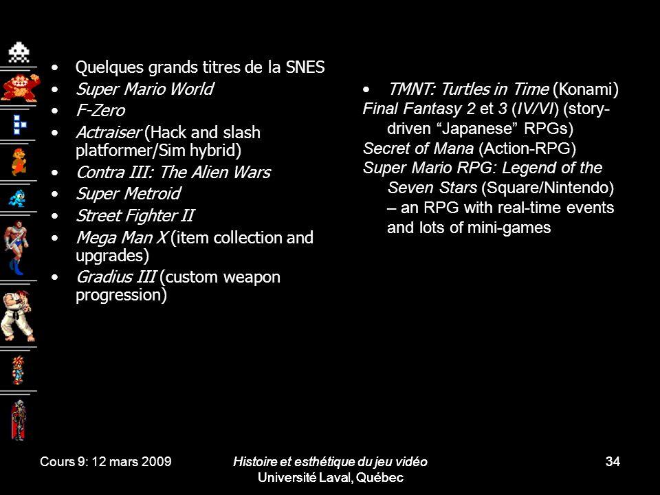 Cours 9: 12 mars 2009Histoire et esthétique du jeu vidéo Université Laval, Québec 34 Quelques grands titres de la SNES Super Mario World F-Zero Actrai