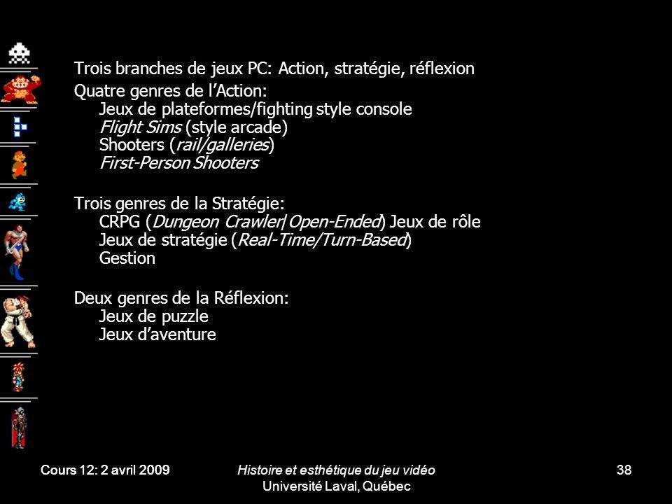 Cours 12: 2 avril 2009Histoire et esthétique du jeu vidéo Université Laval, Québec 38 Trois branches de jeux PC: Action, stratégie, réflexion Quatre g