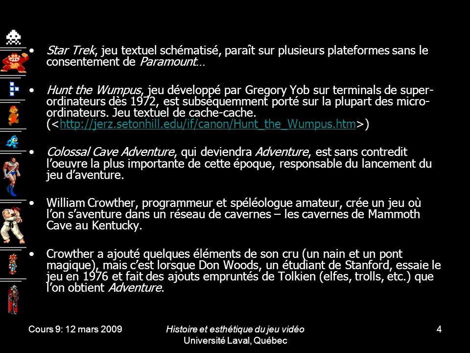 Cours 9: 12 mars 2009Histoire et esthétique du jeu vidéo Université Laval, Québec 4 Star Trek, jeu textuel schématisé, paraît sur plusieurs plateforme