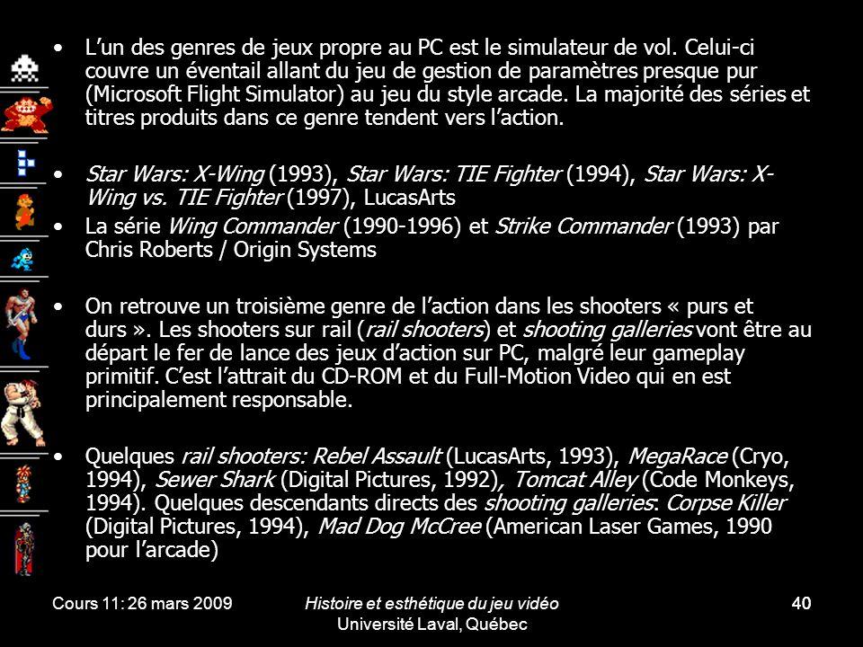 Cours 11: 26 mars 2009Histoire et esthétique du jeu vidéo Université Laval, Québec 40 Lun des genres de jeux propre au PC est le simulateur de vol. Ce