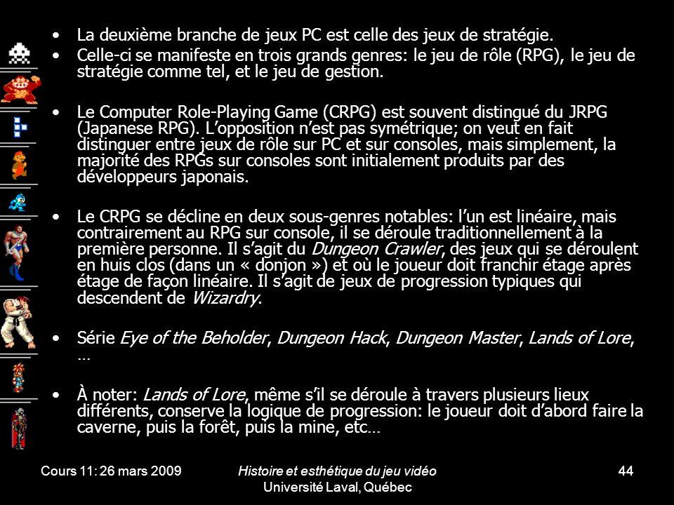 Cours 11: 26 mars 2009Histoire et esthétique du jeu vidéo Université Laval, Québec 44 La deuxième branche de jeux PC est celle des jeux de stratégie.