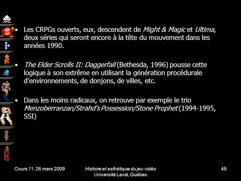 Cours 11: 26 mars 2009Histoire et esthétique du jeu vidéo Université Laval, Québec 45 Les CRPGs ouverts, eux, descendent de Might & Magic et Ultima, d