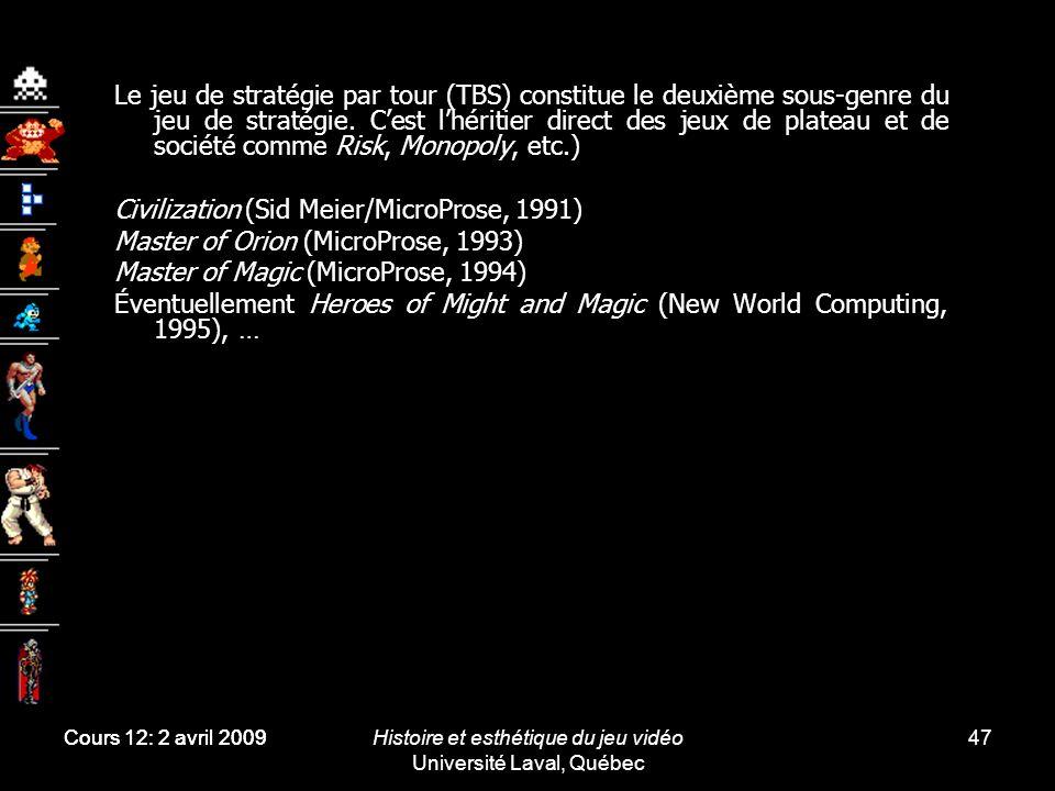 Histoire et esthétique du jeu vidéo Université Laval, Québec 47 Le jeu de stratégie par tour (TBS) constitue le deuxième sous-genre du jeu de stratégi