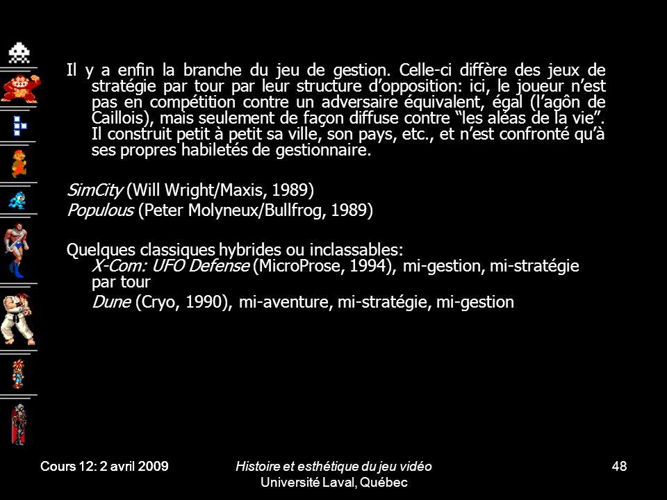 Histoire et esthétique du jeu vidéo Université Laval, Québec 48 Il y a enfin la branche du jeu de gestion. Celle-ci diffère des jeux de stratégie par