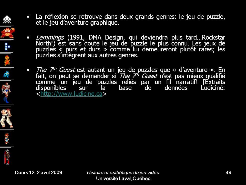 Histoire et esthétique du jeu vidéo Université Laval, Québec 49 La réflexion se retrouve dans deux grands genres: le jeu de puzzle, et le jeu daventur