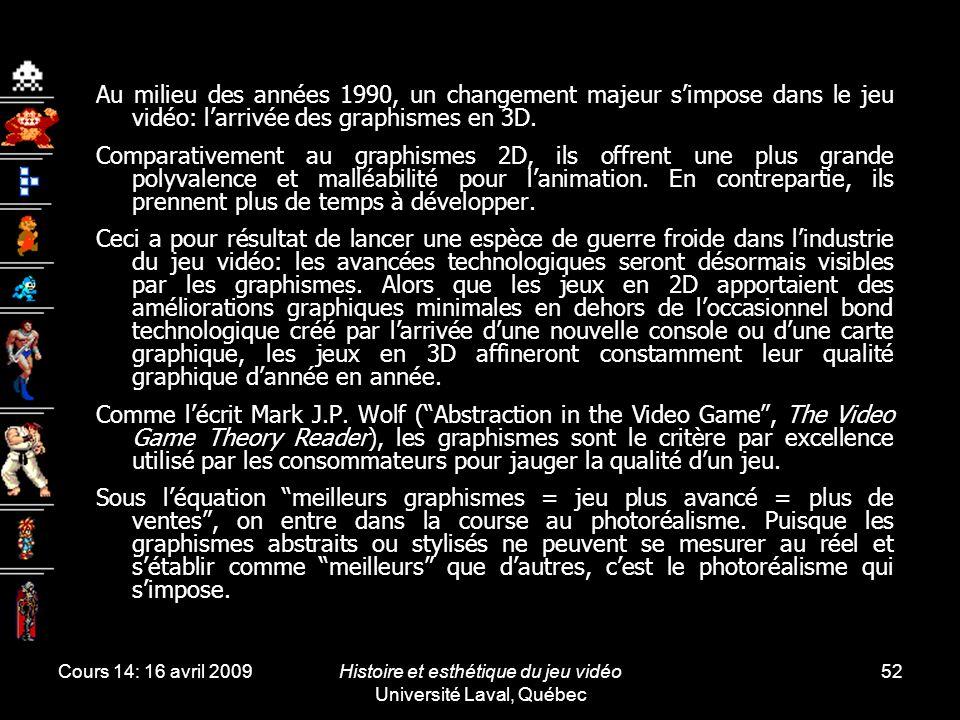 Cours 14: 16 avril 2009Histoire et esthétique du jeu vidéo Université Laval, Québec 52 Au milieu des années 1990, un changement majeur simpose dans le