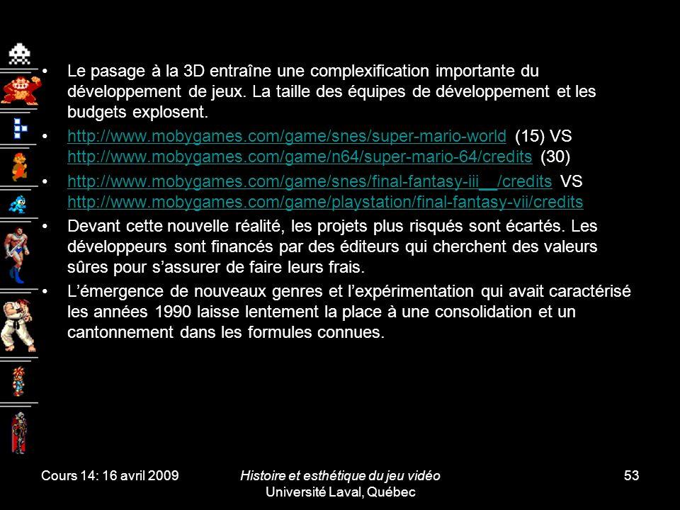 Cours 14: 16 avril 2009Histoire et esthétique du jeu vidéo Université Laval, Québec 53 Le pasage à la 3D entraîne une complexification importante du d