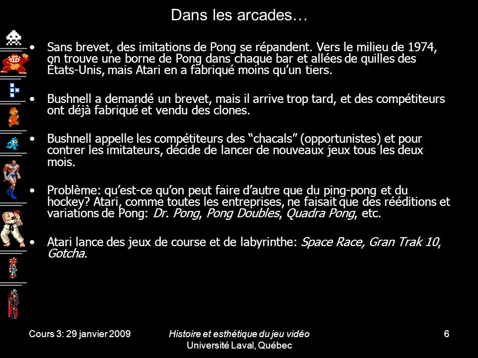 Cours 3: 29 janvier 2009Histoire et esthétique du jeu vidéo Université Laval, Québec 6 Dans les arcades… Sans brevet, des imitations de Pong se répand