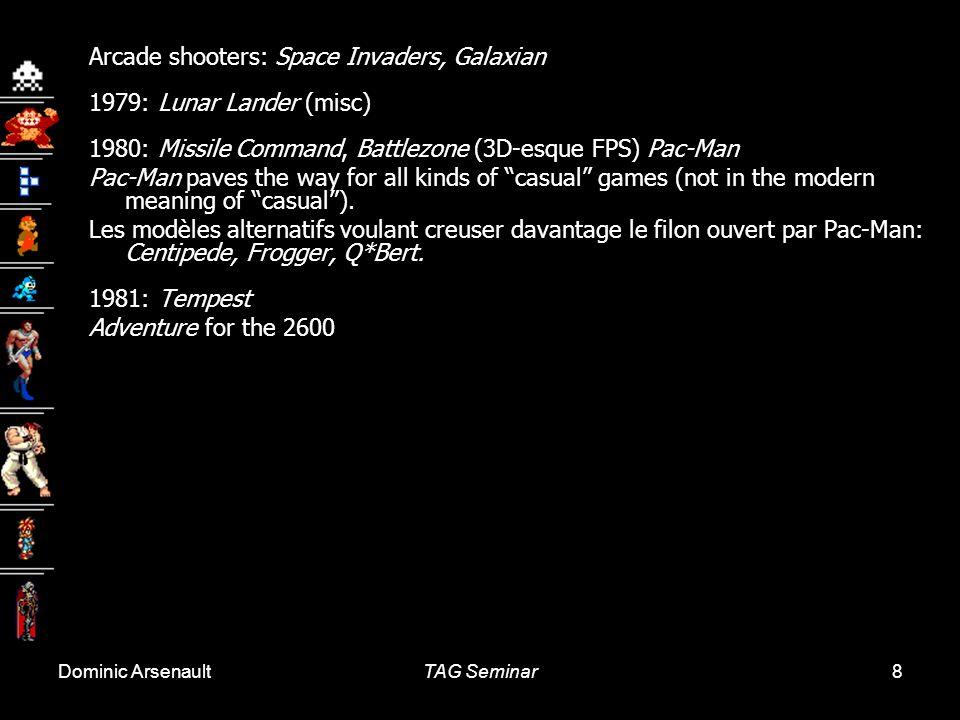 Cours 11: 26 mars 2009Histoire et esthétique du jeu vidéo Université Laval, Québec 39 Les jeux daction sont au départ peu nombreux; ils correspondent essentiellement à des adaptations de types de jeux populaires sur consoles.
