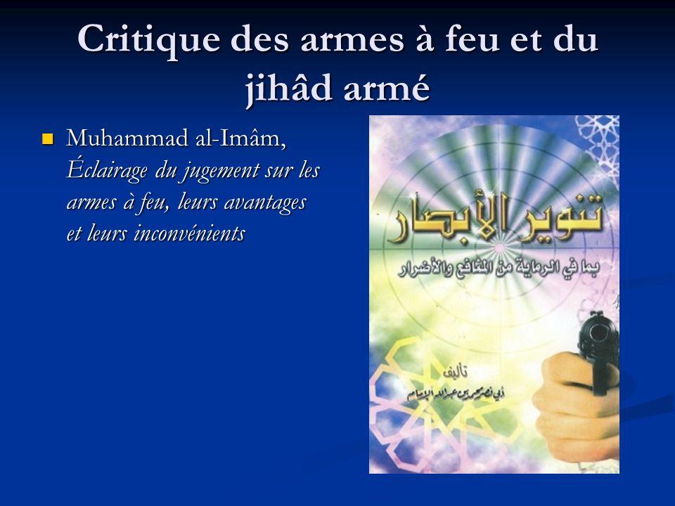 Critique des armes à feu et du jihâd armé Muhammad al-Imâm, Éclairage du jugement sur les armes à feu, leurs avantages et leurs inconvénients Muhammad al-Imâm, Éclairage du jugement sur les armes à feu, leurs avantages et leurs inconvénients