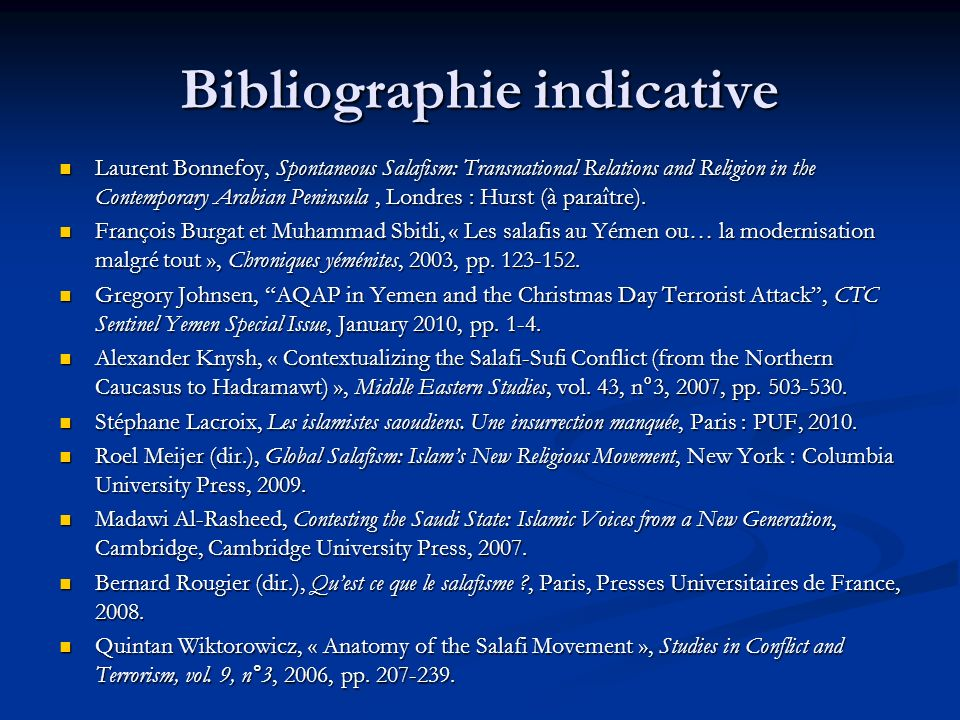 Bibliographie indicative Laurent Bonnefoy, Spontaneous Salafism: Transnational Relations and Religion in the Contemporary Arabian Peninsula, Londres :