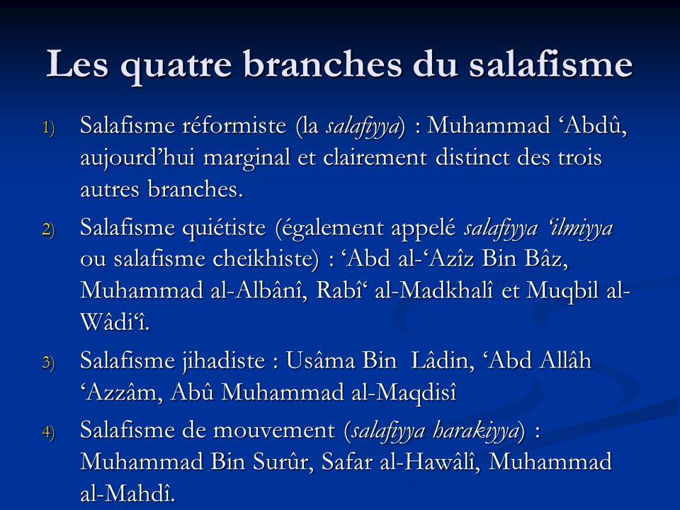 Les quatre branches du salafisme 1) Salafisme réformiste (la salafiyya) : Muhammad Abdû, aujourdhui marginal et clairement distinct des trois autres branches.