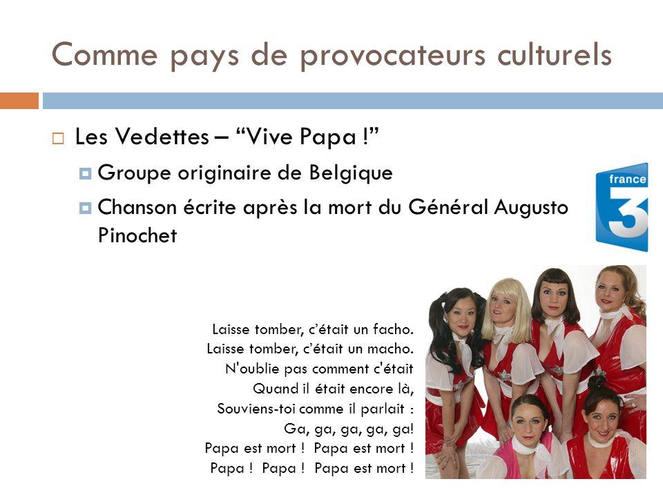 Comme pays de provocateurs culturels Les Vedettes – Vive Papa ! Groupe originaire de Belgique Chanson écrite après la mort du Général Augusto Pinochet