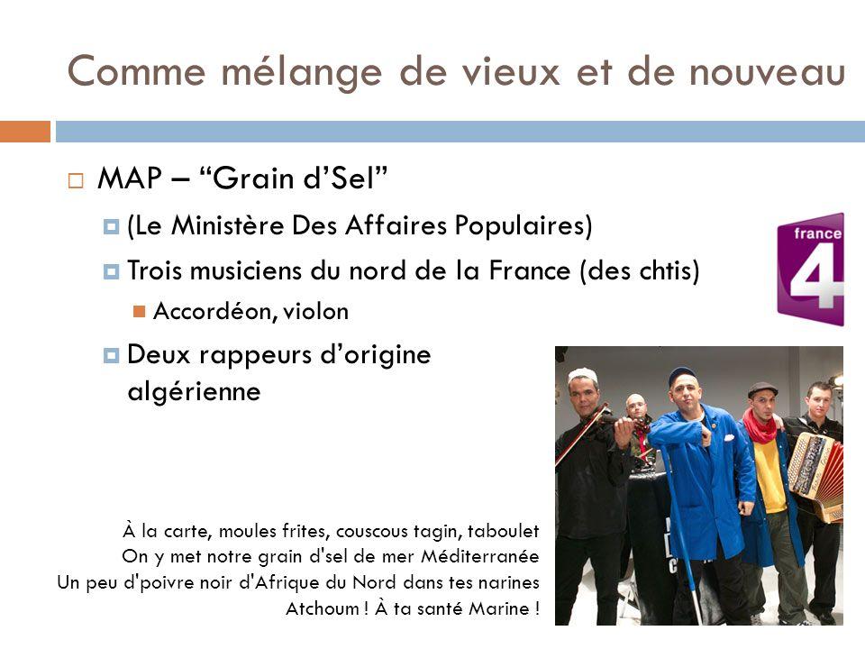 Comme mélange de vieux et de nouveau MAP – Grain dSel (Le Ministère Des Affaires Populaires) Trois musiciens du nord de la France (des chtis) Accordéo