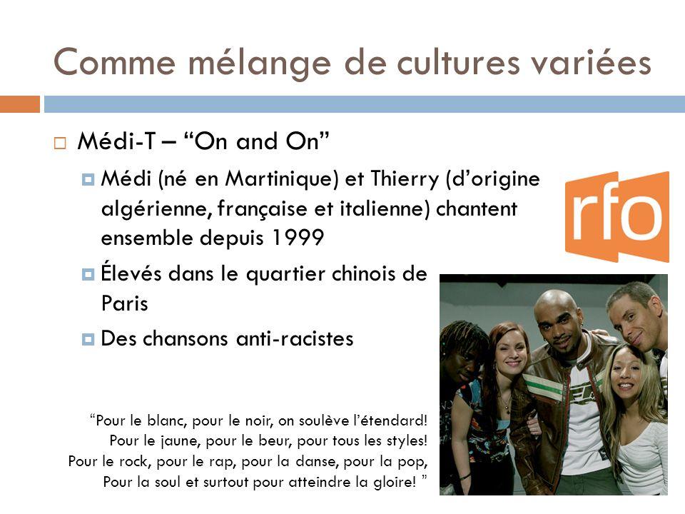 Comme mélange de cultures variées Médi-T – On and On Médi (né en Martinique) et Thierry (dorigine algérienne, française et italienne) chantent ensembl