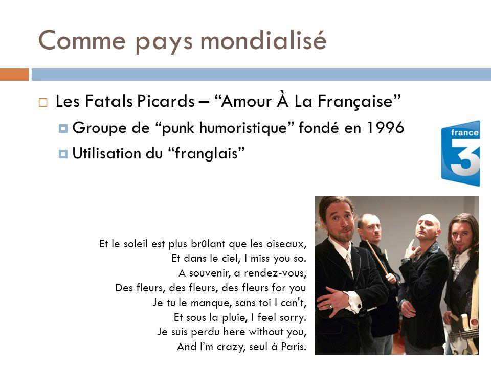 Comme pays mondialisé Les Fatals Picards – Amour À La Française Groupe de punk humoristique fondé en 1996 Utilisation du franglais Et le soleil est pl