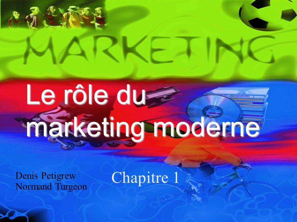 Le rôle du marketing moderne Chapitre 1 Denis Petigrew Normand Turgeon