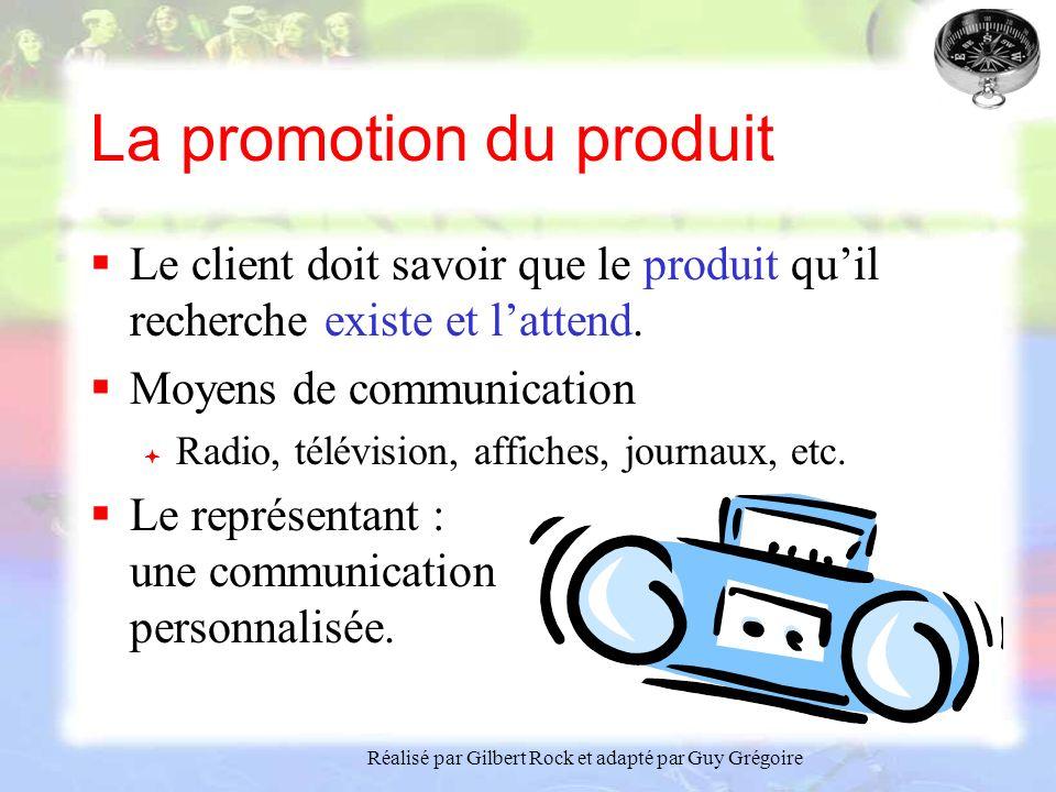 Réalisé par Gilbert Rock et adapté par Guy Grégoire La promotion du produit Le client doit savoir que le produit quil recherche existe et lattend.