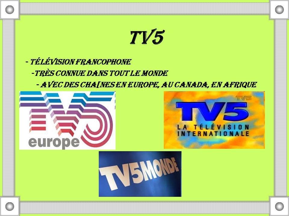 TV5 - TÉLÉVISION FRANCOPHONE -Très connue dans tout le monde - Avec des cha[nes en Europe, au Canada, en Afrique