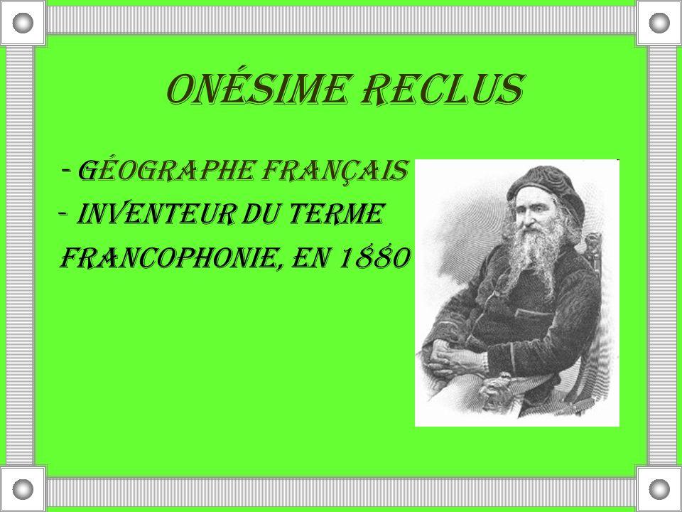 Onésime Reclus - Géographe français - inventeur du terme FRANCOPHONIE, en 1880