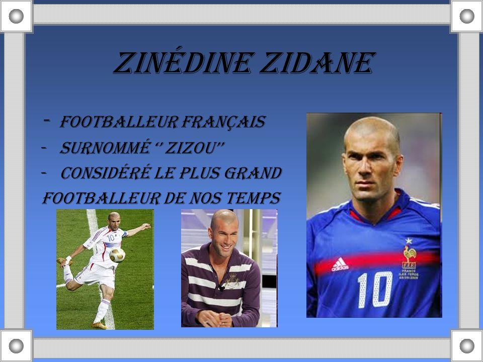 ZINÉDINE ZIDANE - Footballeur français -SurnommÉ Zizou -considÉrÉ le plus grand footballeur de nos temps