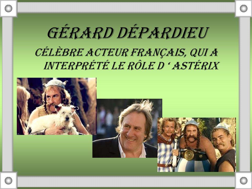GÉRARD DÉPARDIEU CÉLÈBRE ACTEUR FRANÇAIS, QUI A INTERPRÉTÉ LE RÔLE D ASTÉRIX