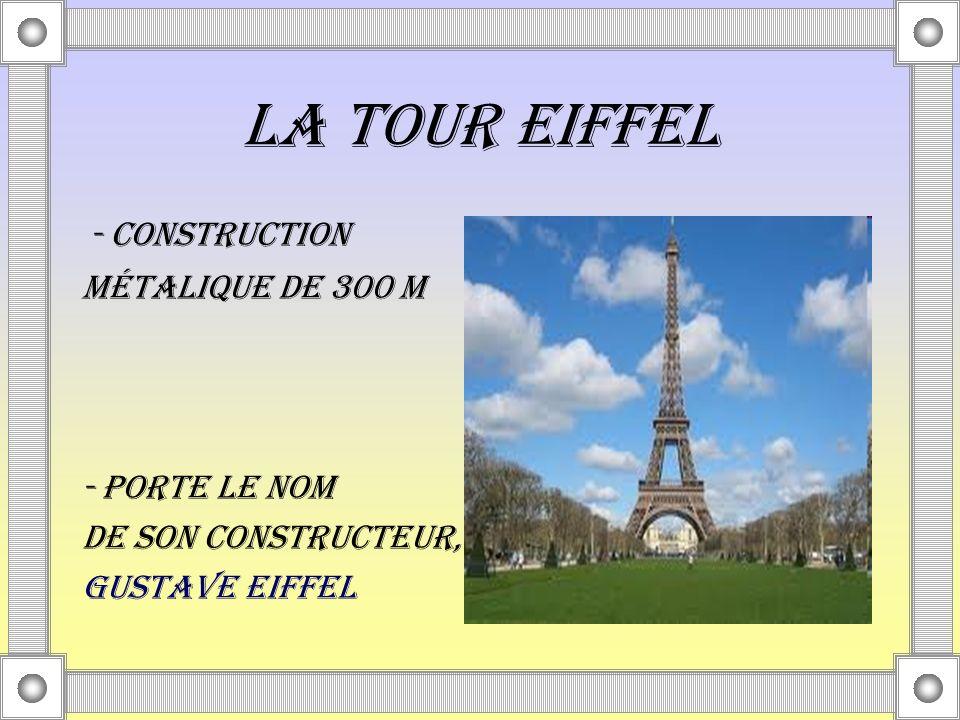 LA TOUR EIFFEL - construction métalique de 300 m - porte le nom de son constructeur, Gustave Eiffel
