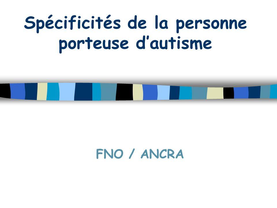 Spécificités de la personne porteuse dautisme FNO / ANCRA