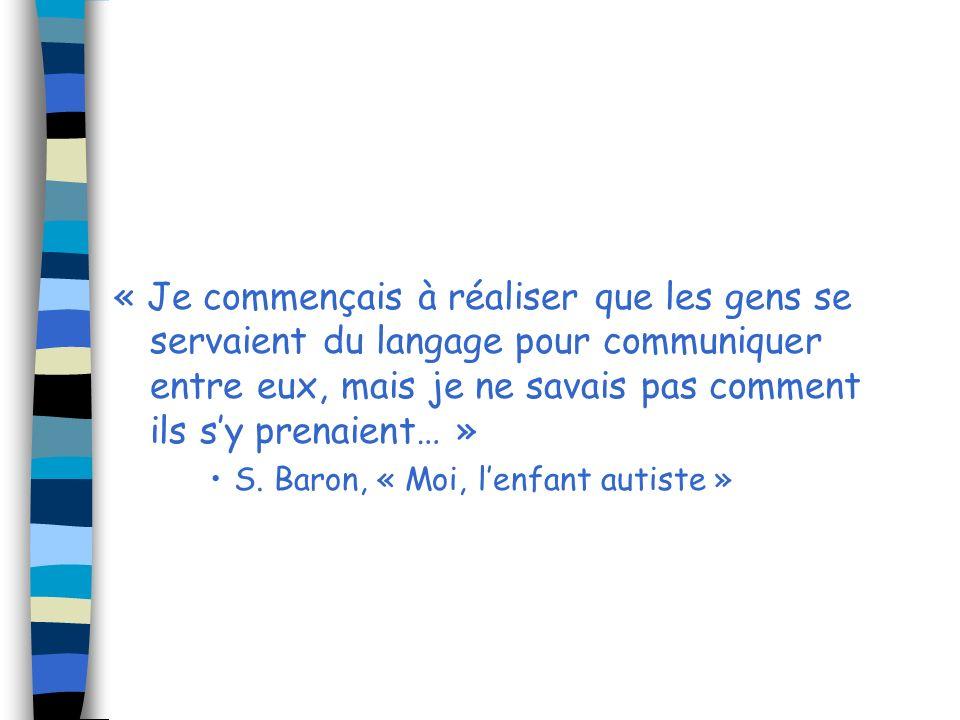 « Je commençais à réaliser que les gens se servaient du langage pour communiquer entre eux, mais je ne savais pas comment ils sy prenaient… » S. Baron