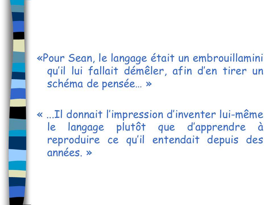 «Pour Sean, le langage était un embrouillamini quil lui fallait démêler, afin den tirer un schéma de pensée… » «...Il donnait limpression dinventer lu