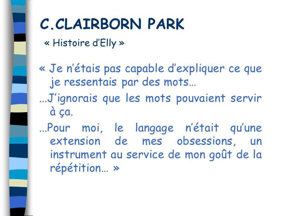 C.CLAIRBORN PARK « Histoire dElly » « Je nétais pas capable dexpliquer ce que je ressentais par des mots…...Jignorais que les mots pouvaient servir à