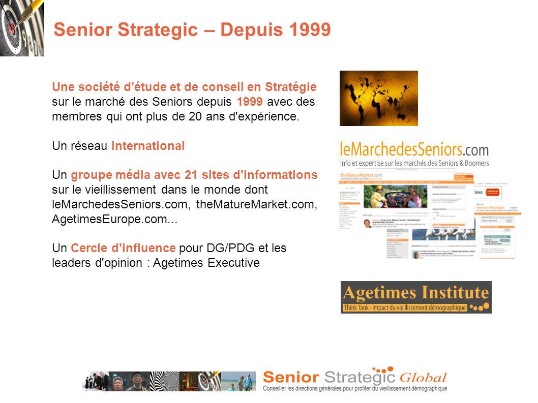 Senior Strategic – Depuis 1999 Une société d étude et de conseil en Stratégie sur le marché des Seniors depuis 1999 avec des membres qui ont plus de 20 ans d expérience.