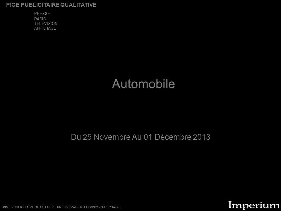Automobile Du 25 Novembre Au 01 Décembre 2013 PIGE PUBLICITAIRE QUALITATIVE PRESSE RADIO TELEVISION AFFICHAGE PIGE PUBLICITAIRE QUALITATIVE PRESSE/RADIO/TELEVISION/AFFICHAGE